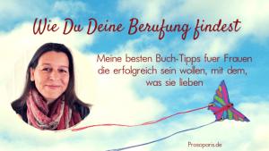 Berufung finden und leben, wie Du Deine Berufung findest und lebst, Petra Prosoparis, Berufungs-Coach, Ahlen