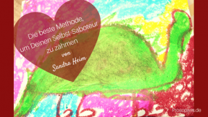 Die beste Methode, um Deinen Selbst-Saboteur zu zähmen; Selbst-Sabotage; Herz, Herzensbusiness, Sandra Heim, Meisterclique, Herzensbusiness Mastermind,