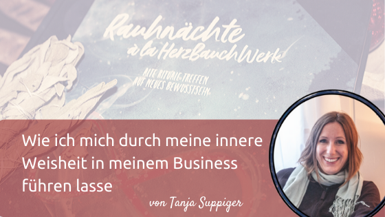 Wie ich mich durch meine innere Weisheit in meinem Business führen lasse (von Tanja Suppiger)